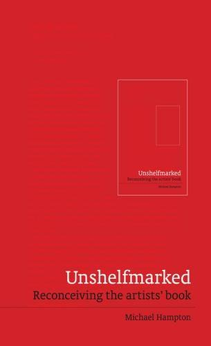 Unshelfmarked: Reconceiving the Artists' Book