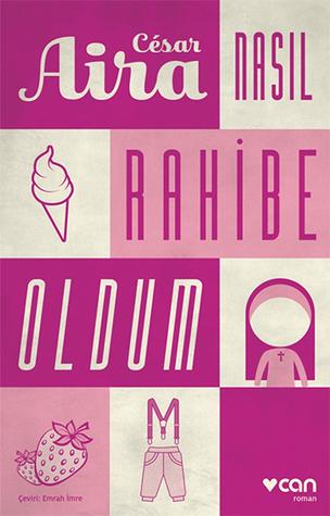 Nasıl Rahibe Oldum by César Aira
