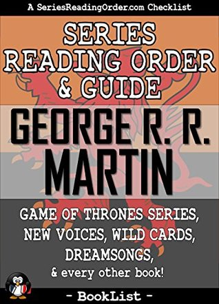 George R. R. Martin Series Reading Order & Guide: Game of Thrones Series, Graphic Novels, Non-Fiction, and every other book! (SeriesReadingOrder.com Book List 7)