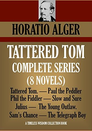 TATTERED TOM COMPLETE SERIES (8 novels). Tattered Tom. Paul the Peddler. Phil the Fiddler. Slow and Sure. Julius. The Young Outlaw. Sam's Chance. The Telegraph Boy. (TIMELESS WISDOM COLLECTION)