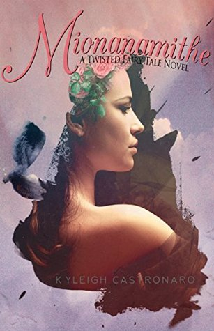 Mionanamithe: A Fantasy Fairy Tale Novel (Twisted Fairy Tales)