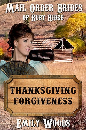Thanksgiving Forgiveness (Mail Order Brides of Ruby Ridge #1)