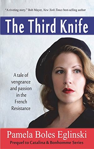 The Third Knife: A Tale of Vengeance and Passion in the French Resistance(Catalina & Bonhomme International Spy Series 1)