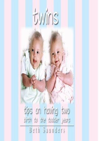 Twins: Tips On Having Two - Birth to the Toddler Years