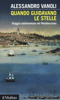 Quando guidavano le stelle: viaggio sentimentale nel Mediterraneo