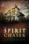 The Spirit Chaser (Spirit Chasers, #1)