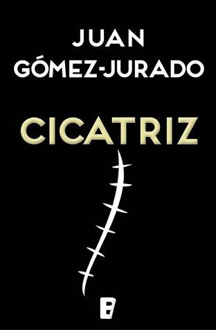 Cicatriz por Juan Gomez-Jurado