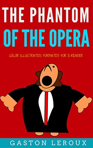 The Phantom Of The Opera: Color Illustrated, Formatted for E-Readers