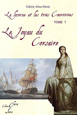 Le joyau du corsaire: tome 7 de la licorne et les 3 couronnes