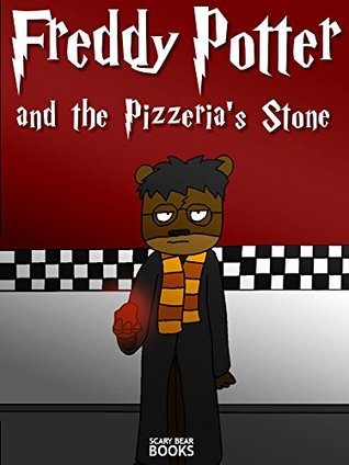 Freddy Potter and the Pizzeria's Stone: An Unofficial FNAF / Five Nights at Freddy's Book