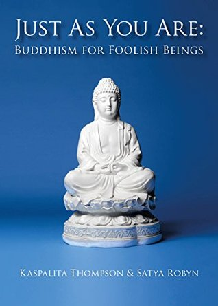 Just As You Are: Buddhism for Foolish Beings