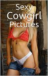 Sex Pictures: A Sexy Cowgirl Collection - The Hottest Sex Pictures Ever, Only Waiting For You