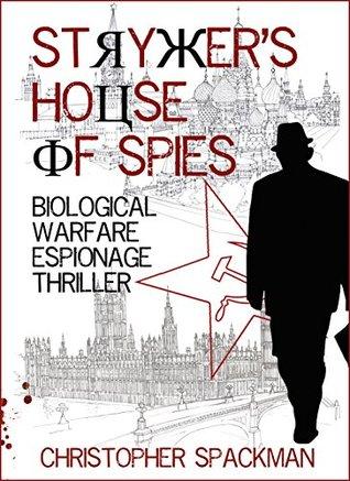 STRYKER'S HOUSE OF SPIES: BIOLOGICAL WARFARE ESPIONAGE THRILLER