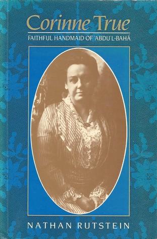 Corinne True: Faithful Handmaid of 'Abdu'l-Bahá