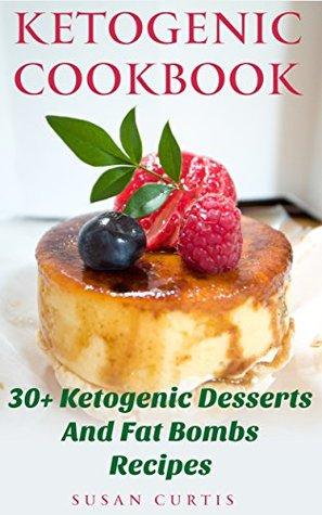 Ketogenic Cookbook: 30+ Ketogenic Desserts and Fat Bombs Recipes:
