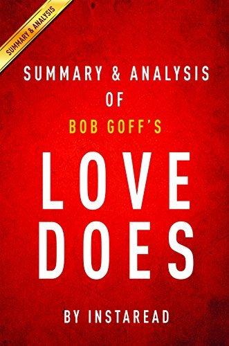 Love Does: Discover a Secretly Incredible Life in an Ordinary World by Bob Goff | Summary & Analysis