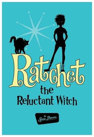 Ratchet the Reluctant Witch by Sara Pascoe