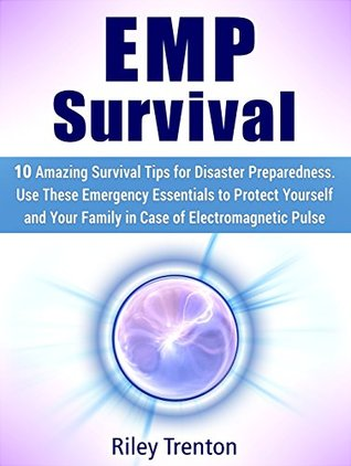 EMP Survival: 10 Amazing Survival Tips for Disaster Preparedness. Use These Emergency Essentials to Protect Yourself and Your Family in Case of Electromagnetic ... pulse, emp survival, Emergency Essentials)