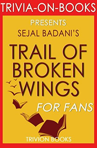 Trivia: Trail of Broken Wings by Sejal Badani (Trivia-On-Books)