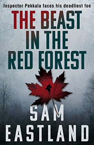 The Beast In The Red Forest (Inspector Pekkala 5) : Sam Eastland