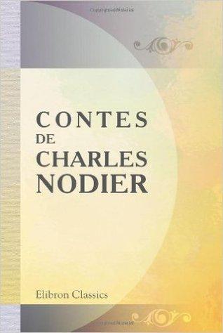 Contes De Charles Nodier: Trilby. Le Songe D'or. Baptiste Montauban. La Fée Aux Miettes. La Combe De L'homme Mort. Inès De Las Sierras. Smarra. La Neuvaine ... Par Tony Johannot