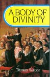 A Body of Divinity: Contained in Sermons on the Westminster Assembly's Catechism