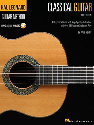 Hal Leonard Classical Guitar Method (Tab Edition): A Beginner's Guide with Step-by-Step Instruction and Over 25 Pieces to Study and Play (Hal Leonard Guitar Method)