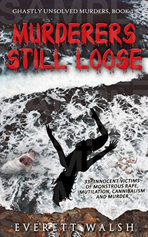 Murderers Still Loose: With Important Life and Safety Lessons (Ghastly Unsolved Murders Book 1)