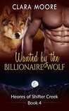 Wanted by the Billionaire Wolf (Heroes of Shifter Creek #4)
