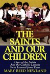 The Saints and Our Children: The Lives of the Saints and Catholic Lessons to be Learned