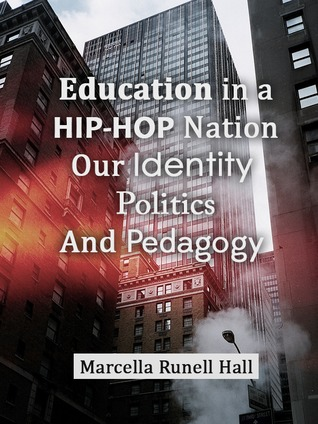 Education in a Hip-Hop Nation: Our Identity, Politics & Pedagogy