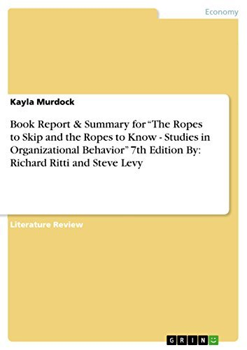 """Book Report & Summary for """"The Ropes to Skip and the Ropes to Know - Studies in Organizational Behavior"""" 7th Edition By: Richard Ritti and Steve Levy"""