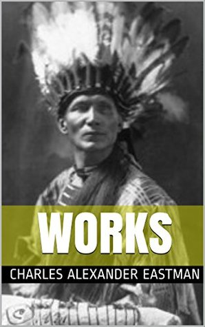 Works by Charles A. Eastman: The Soul of the Indian. Indian Boyhood. Old Indian Days. Indian Heroes. Wigwam Evenings. Indian Scout Talks. Indian Child Life. The Indian To-day. Red Hunters.