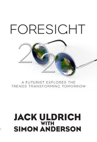 Foresight 2020: A Futurist Explores the Trends Transforming Tomorrow