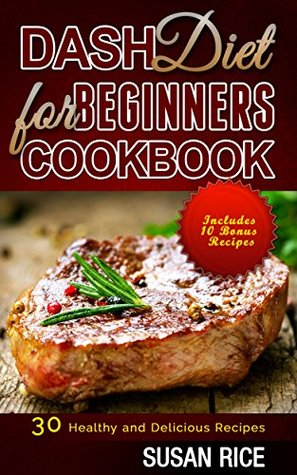 DASH Diet for Beginners Cookbook: 30 Healthy and Delicious Recipes (Includes 10 Bonus Recipes)