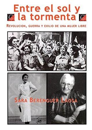 ENTRE EL SOL Y LA TORMENTA: Revolución, Guerra y Exilio de una Mujer Libre