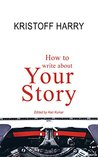 How to write about Your Story: A Simple & Comprehensive Guide for Writers