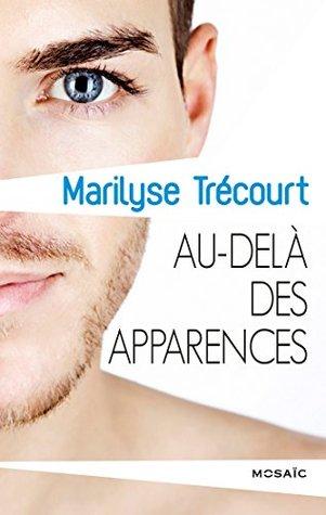 Ebook Au-delà des apparences by Marilyse Trécourt read!