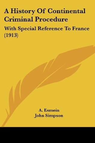 A History Of Continental Criminal Procedure: With Special Reference To France (1913)