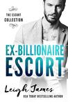 Ex-Billionaire Escort by Leigh James