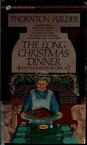 The Long Christmas Dinner and Other Plays in One Act by Thornton ...