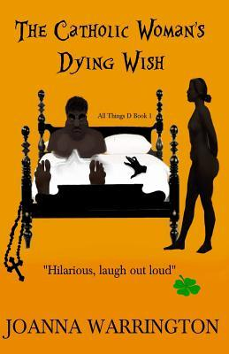 Ebook The Catholic Woman's Dying Wish: All Things D by Joanna Warrington PDF!