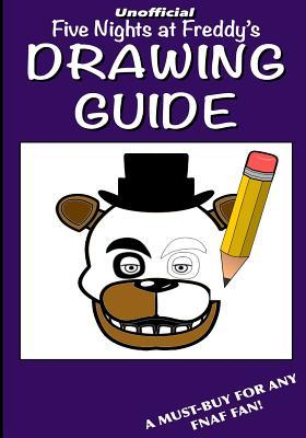 Five Nights at Freddy's Drawing Guide: Over One-Hundred Pages of Easy to Follow Instructions on How to Draw Your Favourite Characters!