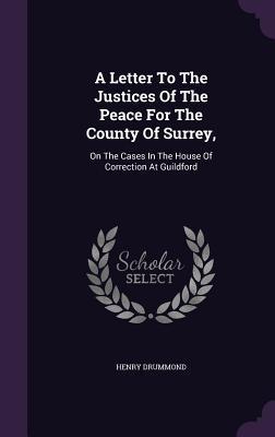 A Letter to the Justices of the Peace for the County of Surrey,: On the Cases in the House of Correction at Guildford