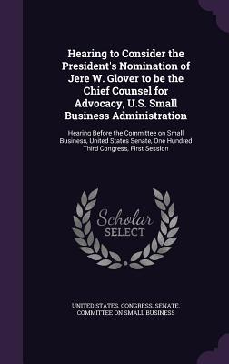 Hearing to Consider the President's Nomination of Jere W. Glover to Be the Chief Counsel for Advocacy, U.S. Small Business Administration: Hearing Before the Committee on Small Business, United States Senate, One Hundred Third Congress, First Session