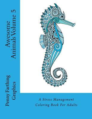 Awesome Animals Volume 5: A Stress Management Coloring Book For Adults