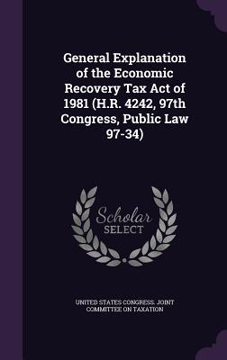 General Explanation of the Economic Recovery Tax Act of 1981 (H.R. 4242, 97th Congress, Public Law 97-34)