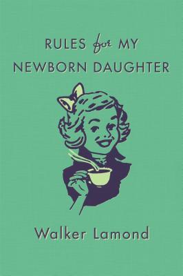 Rules for My Newborn Daughter por Walker Lamond