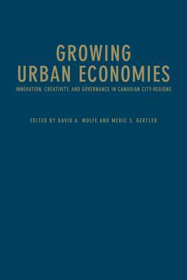 Growing Urban Economies: Innovation, Creativity, and Governance in Canadian City-Regions