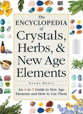 the-encyclopedia-of-crystals-herbs-and-new-age-elements-an-a-to-z-guide-to-new-age-elements-and-how-to-use-them